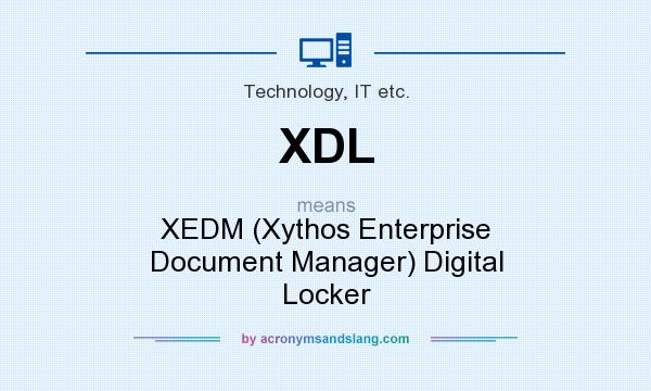 What does XDL mean? It stands for XEDM (Xythos Enterprise Document Manager) Digital Locker