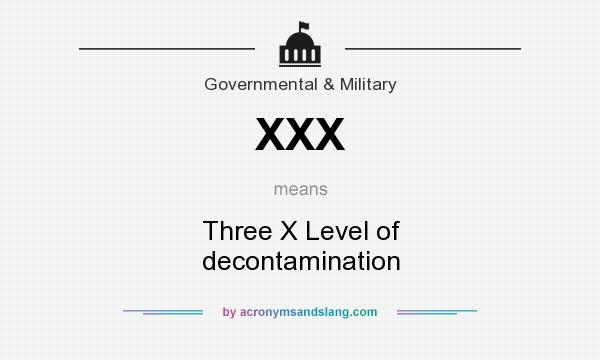 What does XXX mean? It stands for Three X Level of decontamination