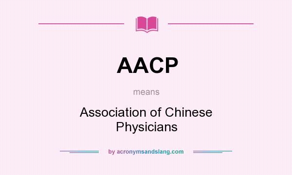 What does AACP mean? It stands for Association of Chinese Physicians