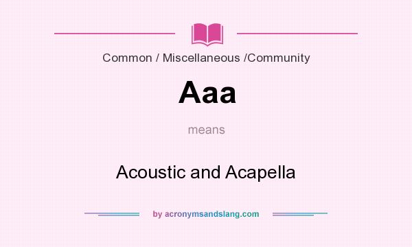 What does Aaa mean? It stands for Acoustic and Acapella