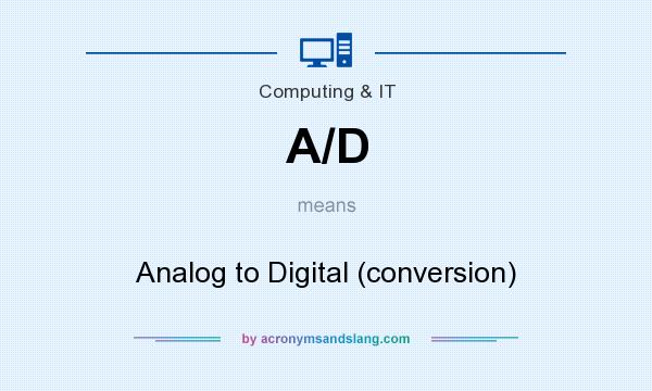 What does A/D mean? It stands for Analog to Digital (conversion)