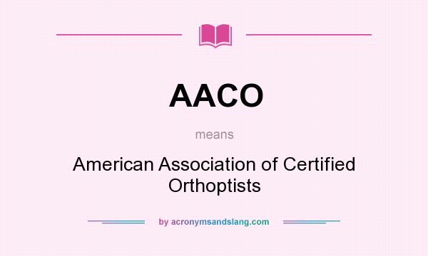 What does AACO mean? It stands for American Association of Certified Orthoptists