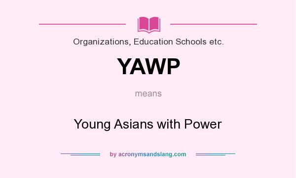 What does YAWP mean? It stands for Young Asians with Power