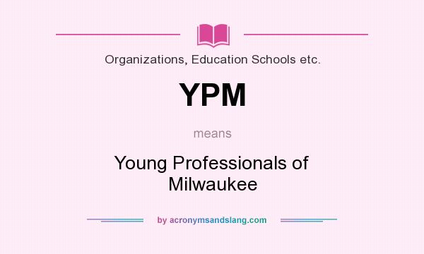 What does YPM mean? It stands for Young Professionals of Milwaukee