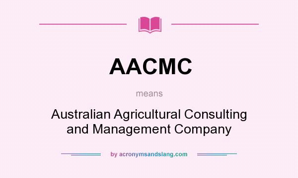 What does AACMC mean? It stands for Australian Agricultural Consulting and Management Company