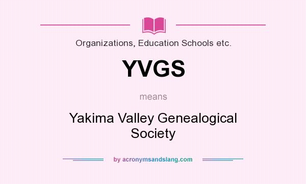 What does YVGS mean? It stands for Yakima Valley Genealogical Society