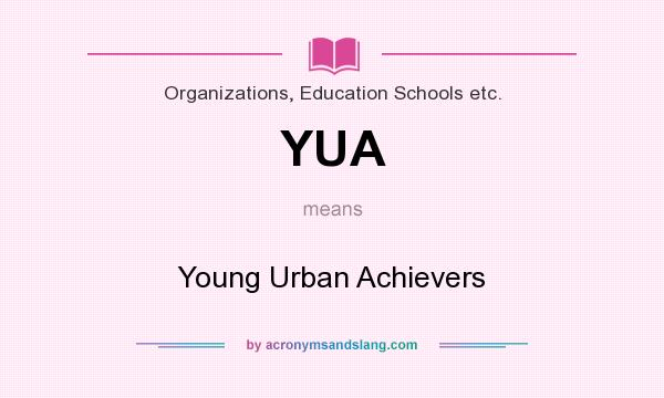 What does YUA mean? It stands for Young Urban Achievers