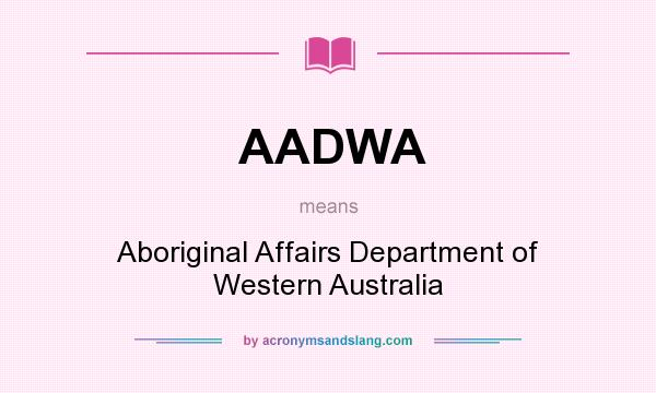 What does AADWA mean? It stands for Aboriginal Affairs Department of Western Australia