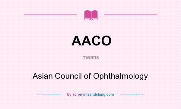 What does AACO mean? It stands for Asian Council of Ophthalmology