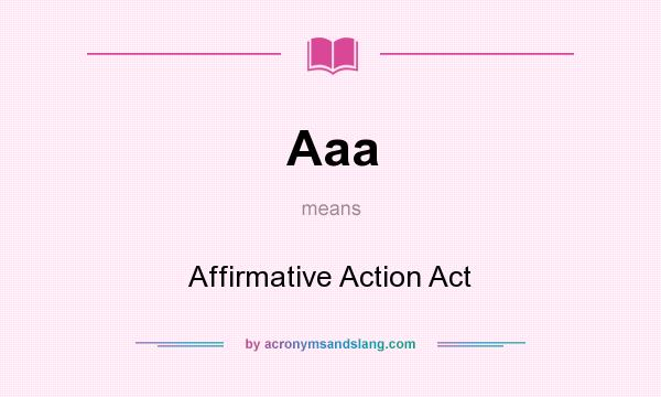 What does Aaa mean? It stands for Affirmative Action Act