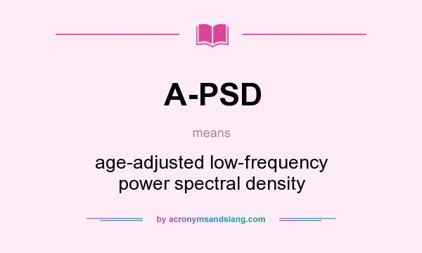 What does A-PSD mean? It stands for age-adjusted low-frequency power spectral density
