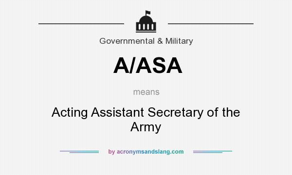 What does A/ASA mean? It stands for Acting Assistant Secretary of the Army