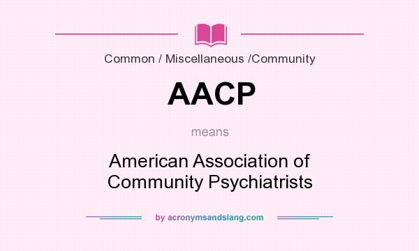 What does AACP mean? It stands for American Association of Community Psychiatrists