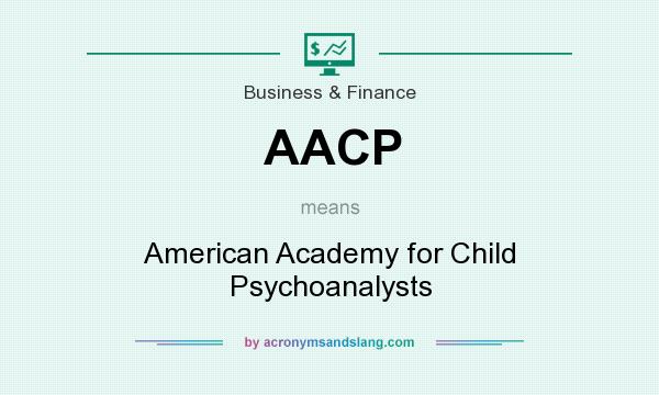 What does AACP mean? It stands for American Academy for Child Psychoanalysts