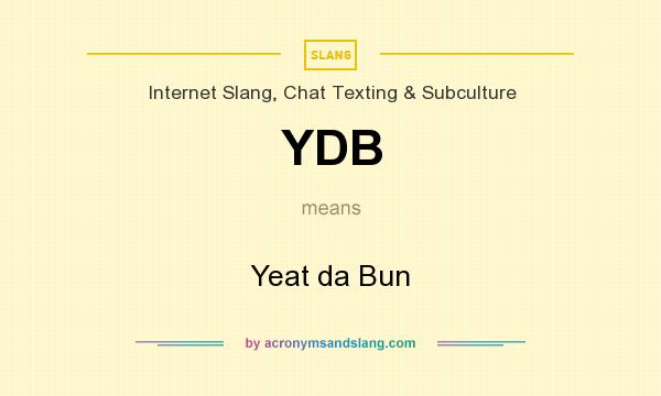 What does YDB mean? It stands for Yeat da Bun