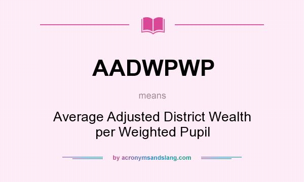 What does AADWPWP mean? It stands for Average Adjusted District Wealth per Weighted Pupil