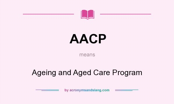 What does AACP mean? It stands for Ageing and Aged Care Program