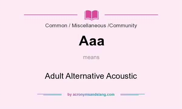 What does Aaa mean? It stands for Adult Alternative Acoustic