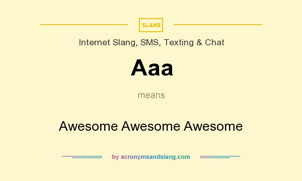 What does Aaa mean? It stands for Awesome Awesome Awesome