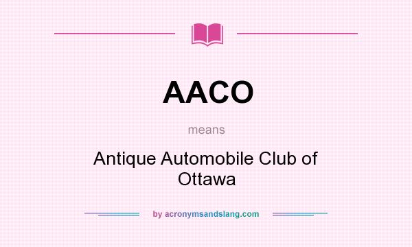 What does AACO mean? It stands for Antique Automobile Club of Ottawa
