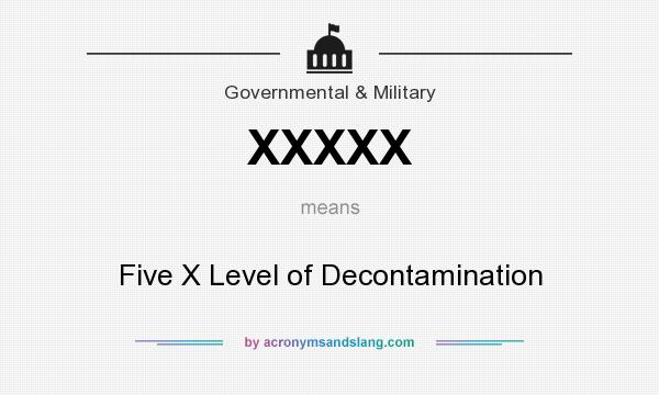 What does XXXXX mean? It stands for Five X Level of Decontamination