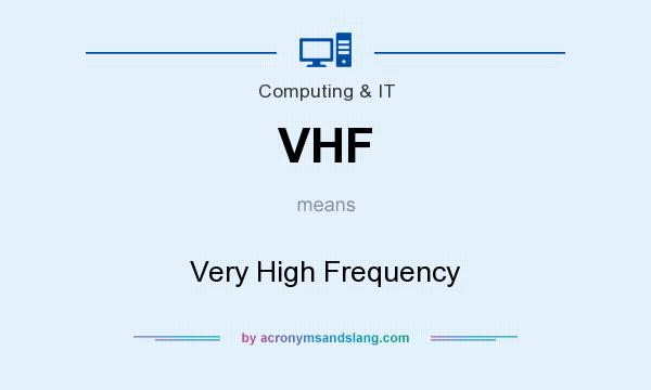 What does VHF mean? It stands for Very High Frequency