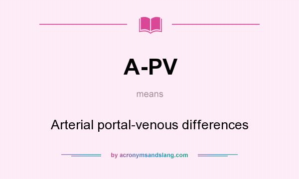 What does A-PV mean? It stands for Arterial portal-venous differences