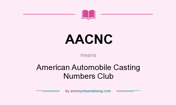 What does AACNC mean? It stands for American Automobile Casting Numbers Club