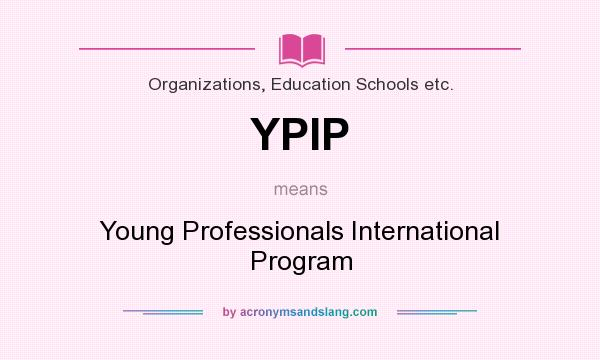 What does YPIP mean? It stands for Young Professionals International Program