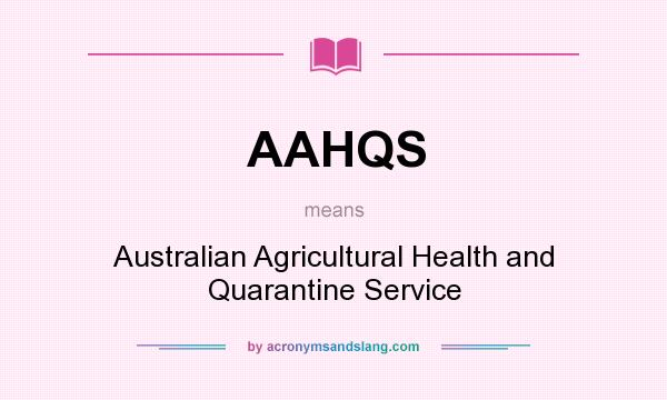 What does AAHQS mean? It stands for Australian Agricultural Health and Quarantine Service