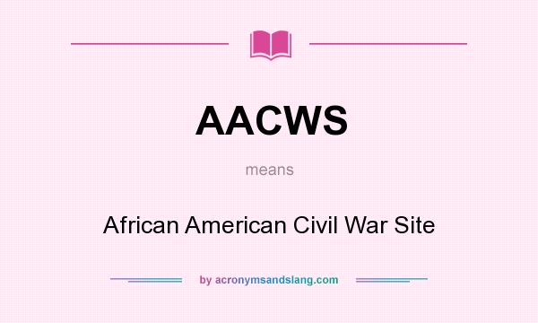 What does AACWS mean? It stands for African American Civil War Site
