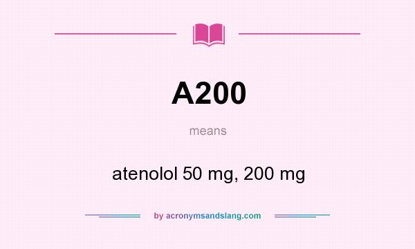 What does A200 mean? It stands for atenolol 50 mg, 200 mg