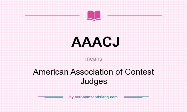 What does AAACJ mean? It stands for American Association of Contest Judges