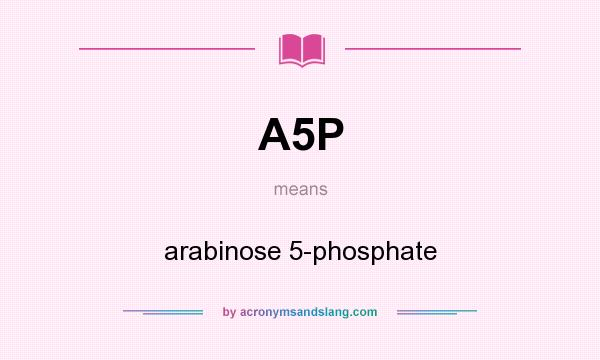 What does A5P mean? It stands for arabinose 5-phosphate