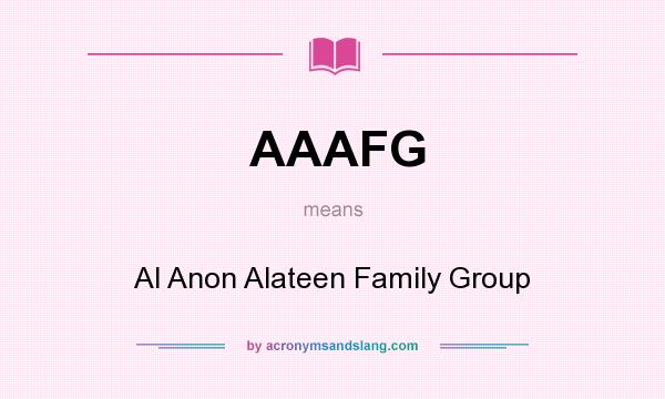 What does AAAFG mean? It stands for Al Anon Alateen Family Group