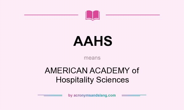What does AAHS mean? It stands for AMERICAN ACADEMY of Hospitality Sciences