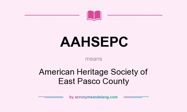 What does AAHSEPC mean? It stands for American Heritage Society of East Pasco County