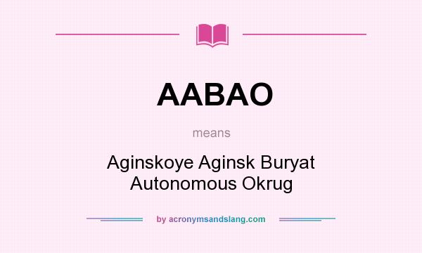 What does AABAO mean? It stands for Aginskoye Aginsk Buryat Autonomous Okrug