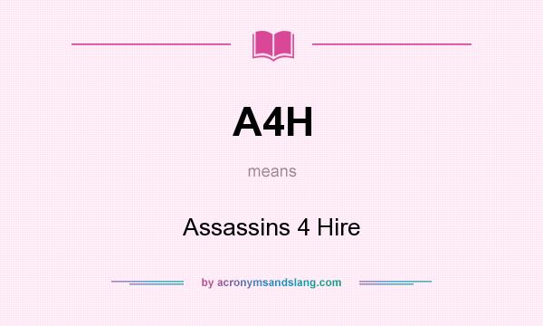 What does A4H mean? It stands for Assassins 4 Hire