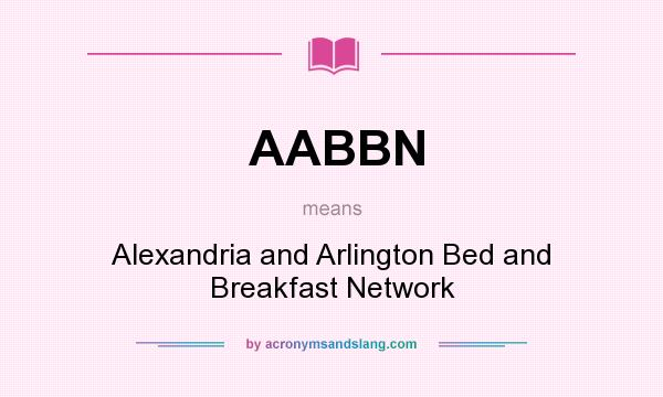 What does AABBN mean? It stands for Alexandria and Arlington Bed and Breakfast Network