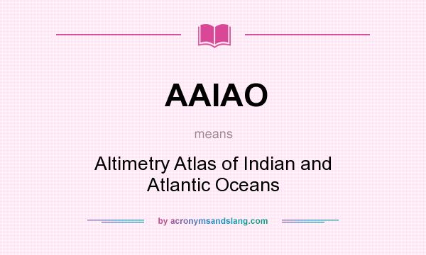 What does AAIAO mean? It stands for Altimetry Atlas of Indian and Atlantic Oceans