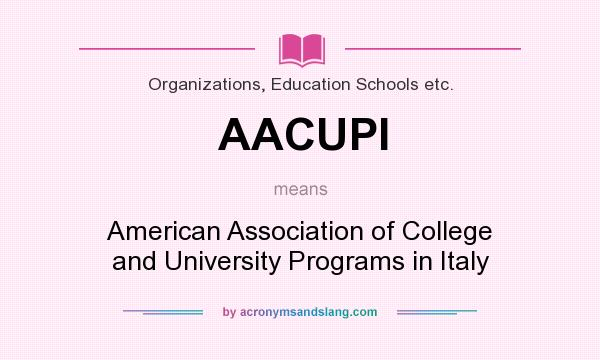What does AACUPI mean? It stands for American Association of College and University Programs in Italy
