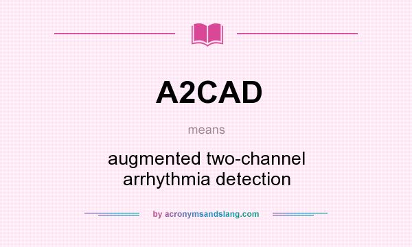 What does A2CAD mean? It stands for augmented two-channel arrhythmia detection