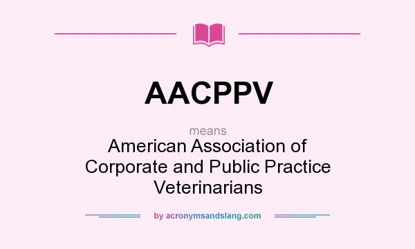 What does AACPPV mean? It stands for American Association of Corporate and Public Practice Veterinarians