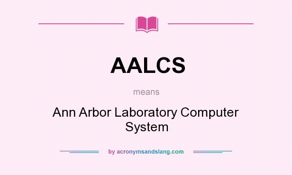 What does AALCS mean? It stands for Ann Arbor Laboratory Computer System