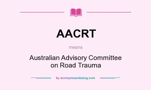 What does AACRT mean? It stands for Australian Advisory Committee on Road Trauma