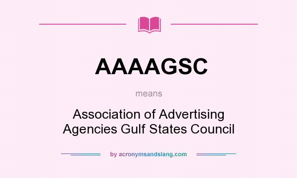 What does AAAAGSC mean? It stands for Association of Advertising Agencies Gulf States Council