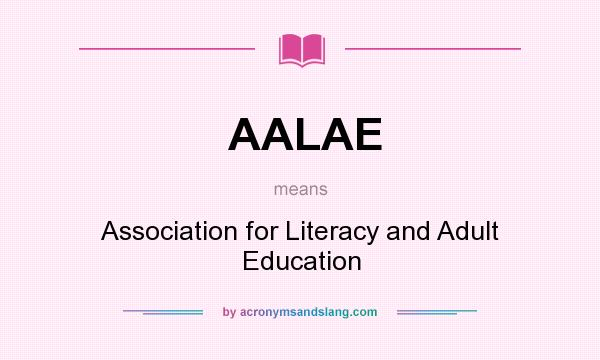 What does AALAE mean? It stands for Association for Literacy and Adult Education