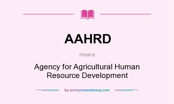 What does AAHRD mean? It stands for Agency for Agricultural Human Resource Development