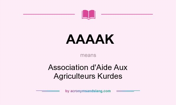 What does AAAAK mean? It stands for Association d`Aide Aux Agriculteurs Kurdes